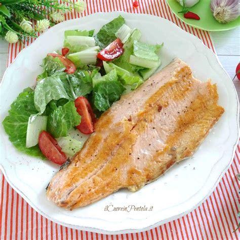 cucinare la trota salmonata trota salmonata in padella ricetta trota salmonata il