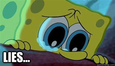 Sad Spongebob Meme - lies sad spongebob quickmeme