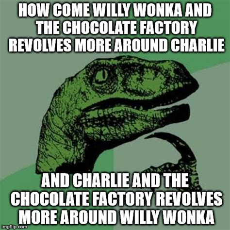 Willy Wonka And The Chocolate Factory Meme - feeling meme ish willy wonka the chocolate factory