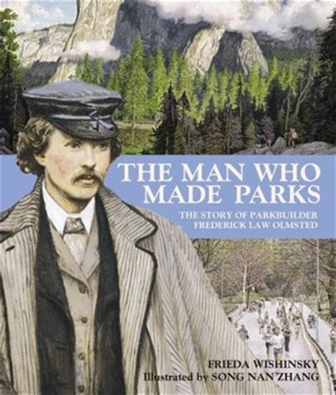 the man who made the man who made parks the story of parkbuilder frederick law olmsted by frieda wishinsky