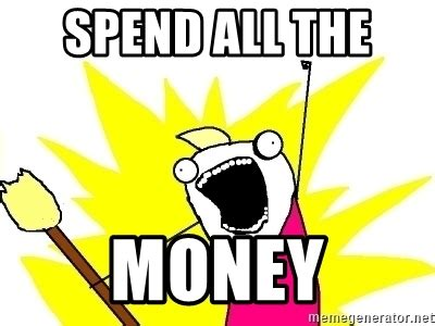 X All The Things Meme Generator - spend all the money x all the things meme generator