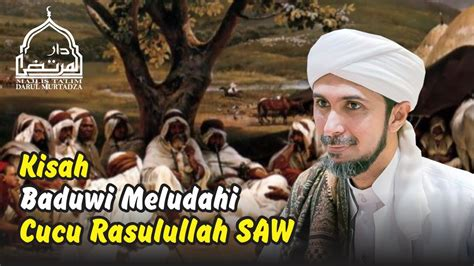 Al Habib Muhammad Sirah Nabawiyah Kisah Nabi Muhammad kisah baduwi meludahi cucu nabi muhammad saw ᴴᴰ habib ali zaenal abidin al hamid