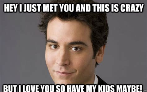 Hey I Love You Meme - hey i just met you and this is crazy but i love you so