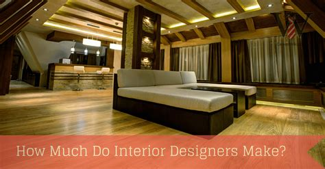 how much is an interior designer how much do interior designers make how do interior