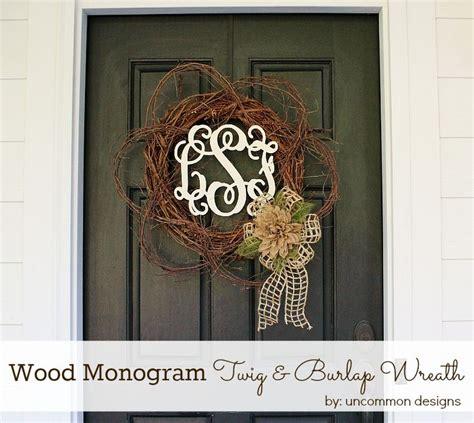 Wood Monogram For Front Door Wood Monogram Twig And Burlap Wreath Front Doors Burlap Wreath Tutorial And Initials