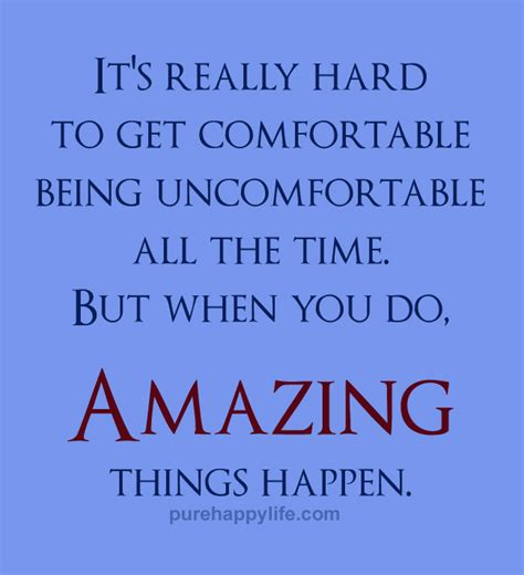to be comfortable with life quote it s really hard to get comfortable being