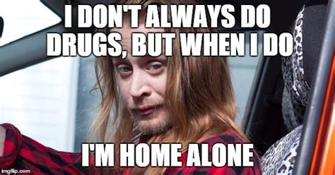 when i do drugs i m home alone imgflip