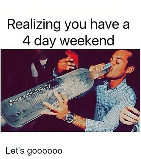 4 Day Weekend Meme - 25 best memes about 4 day weekend 4 day weekend memes