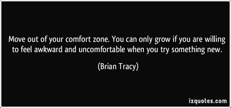 move out of your comfort zone you can only grow if you
