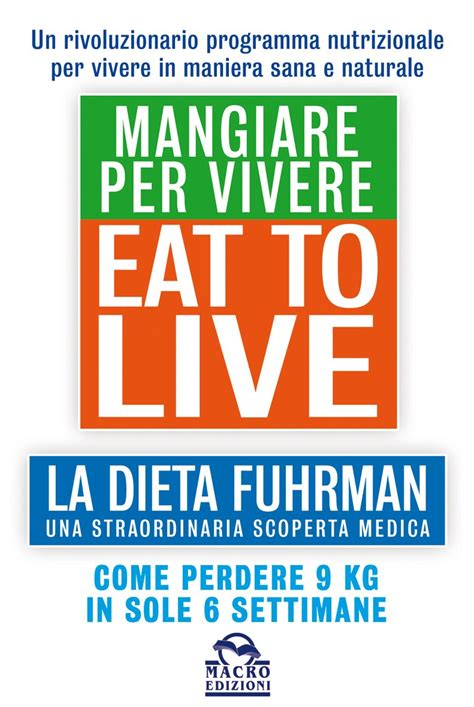 libro how to live a eat to live mangiare per vivere libro del dr joel fuhrman in italiano macro edizioni