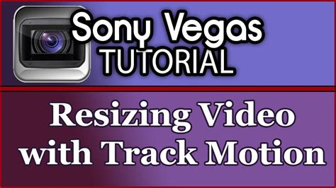 vegas pro track motion tutorial sony vegas how to resize video image using track mo