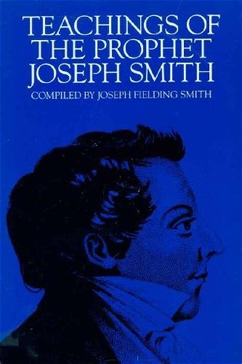 joseph smith the prophet books teachings of the prophet joseph smith by joseph smith jr