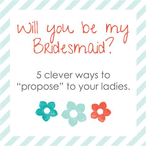will you be my will you be my bridesmaid 5 clever ways to propose to