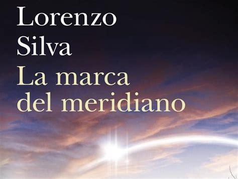 la marca del meridiano lorenzo silva habla de su novela negra premiada la marca del meridiano por la feria del