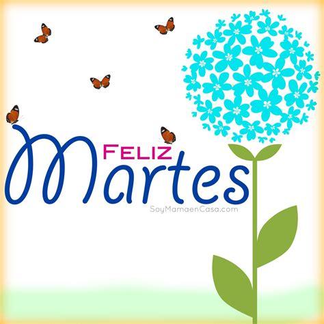 imagenes lindo martes buenos d 237 as feliz martes www soymamaencasa com dias