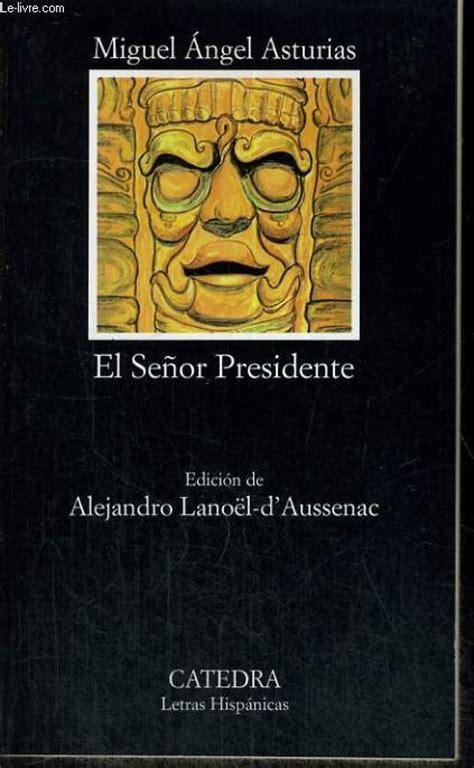 libro el senor presidente el se 241 or presidente miguel 193 ngel asturias libros