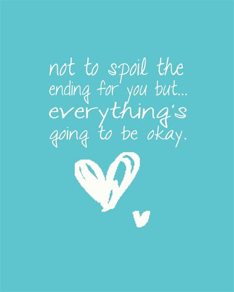 The Place It Will Be Okay Everything Is Going To Be Okay Quotes Quotesgram