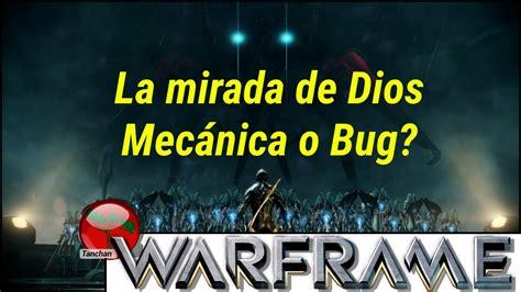 la mirada de jesus warframe la mirada de dios mec 225 nica o bug gameplay en