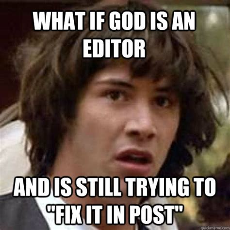Editor Meme - 18 hilarious filmmaking jokes from the internet meme