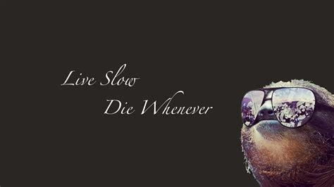 Live Die Whenever Wallpaper 1440p by Sloth Wallpapers Wallpapersafari