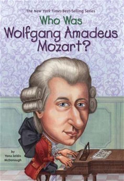 mozart biography early years who was wolfgang amadeus mozart by yona zeldis mcdonough