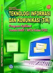 Mengenal Teknologi Informasi Dan Komunikasi Kelas 8 buku teknologi informasi dan komunikasi tik kelas 8 smp buku sekolah elektronik