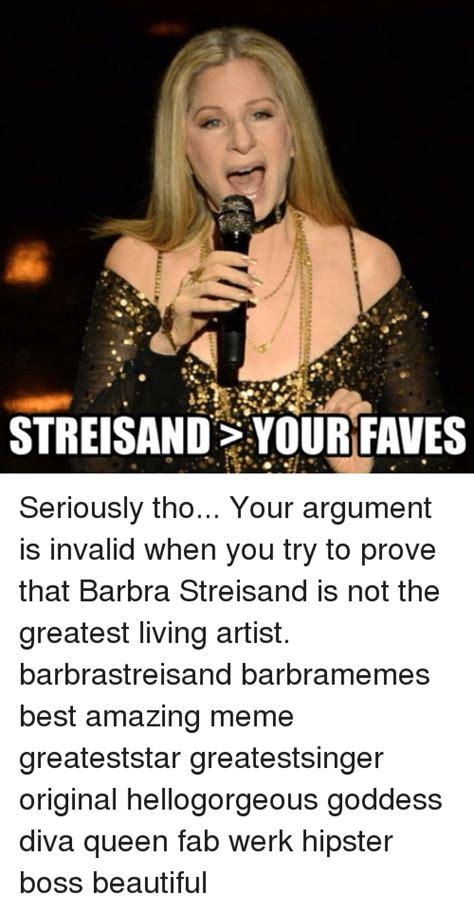 Barbra Streisand Meme - funny argument is invalid memes of 2016 on sizzle