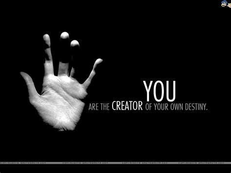 You Are The Creator Of Your Own Destiny Essay by You Are The Creator Of Your Own Destiny Suraj Singh