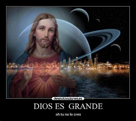 imagenes de dios es grande dios es grande desmotivaciones