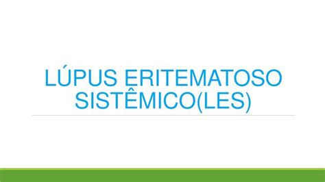 Ppt L 218 Pus Eritematoso Sist 202 Mico Les Powerpoint Presentation Id 2362347 Sle Business Presentation