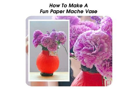 How To Make A Paper Vase - how to make a paper mache vase