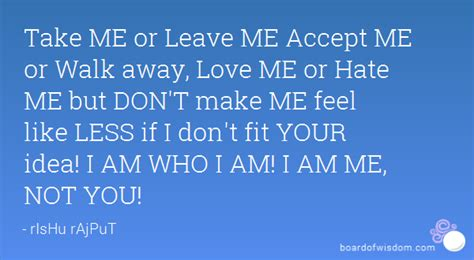 Me Or Not 1 take me or leave me accept me or walk away me or me but don t make me feel like less