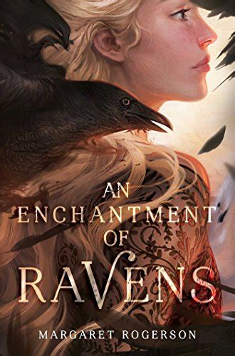 an enchantment of ravens an enchantment of ravens by margaret rogerson all about romance