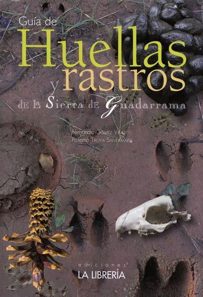 libro huellas y rastros de librer 237 a desnivel gu 237 a de huellas y rastros de la sierra