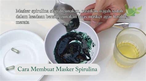 Masker Spirulina Tiens cara membuat masker spirulina tiens