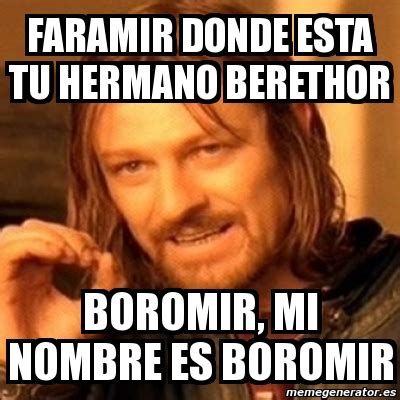 Meme Boromir - meme boromir faramir donde esta tu hermano berethor
