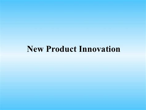 Innovation Mba Ppt by New Product Innovation Ppt