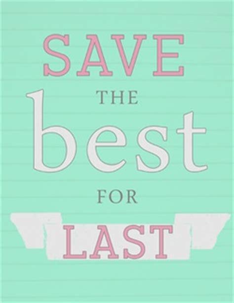 save the best for last save the best for last free printable posters