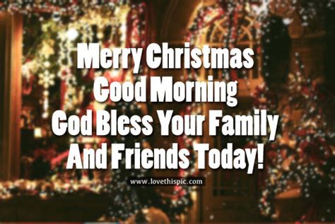 merry christmas good morning god bless  family  friends today pictures