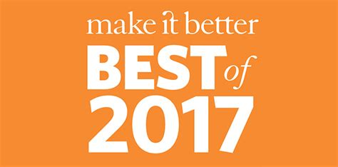 best of make it better s best of 2017 winners