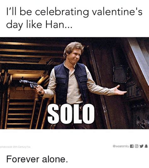 Solo Memes - i ll be celebrating valentine s day like han solo photo