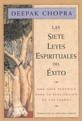 las siete leyes espirituales del exito the seven spiritual laws of success by deepak chopra
