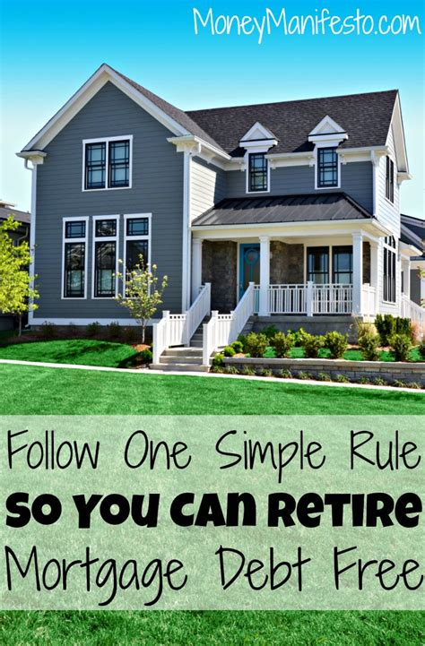 how to own a house without a mortgage follow one simple rule to retire mortgage debt free money manifesto