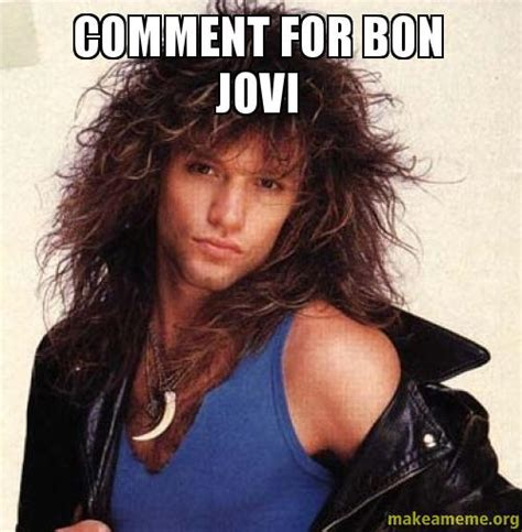 Bon Jovi Meme - comment for bon jovi make a meme