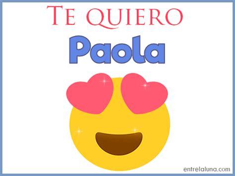 imagenes k digan te amo paola te quiero paola en entrelaluna