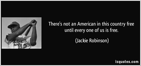 Jackie Robinson An American Poem There S Not An American In This Country Free Until Every One Of Us Is Free