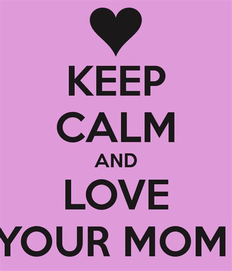 keep your love on keep calm and love your mom poster roxy keep calm o matic