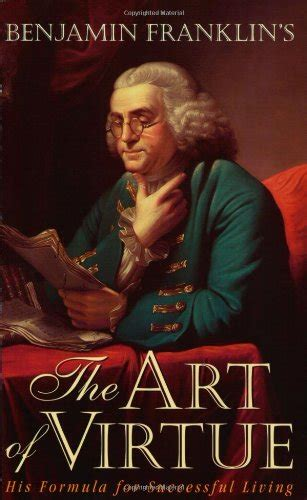 the of virtue ben franklin s formula for successful living books five benjamin franklin books with and