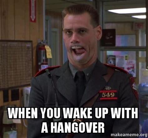 When You Meme - when you wake up with a hangover make a meme