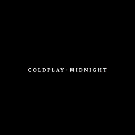 coldplay midnight lyrics in the open 187 coldplay quot midnight quot